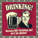 Drinking! Because Not Drinking Just Isn't an Option! Posters af  Retrospoofs