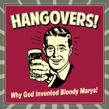 Hangovers! Why God Invented Bloody Marys! Prints by  Retrospoofs