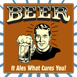 Beer! it Ales What Cures You! Posters by  Retrospoofs