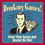 Drinking Games! Proof That Sports and Alcohol Do Mix! Posters by  Retrospoofs