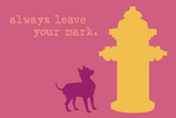 Leave Your Mark - Pink Version Plastic Sign by  Dog is Good