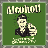 Alcohol! Tonight's Forecast: 100% Chance of Fog! Posters by  Retrospoofs
