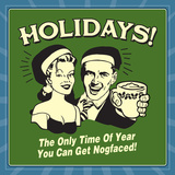 Holidays! the Only Time of Year You Can Get Nogfaced! Prints by  Retrospoofs