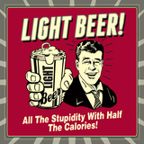 Light Beer! All the Stupidity with Half the Calories! Photo by  Retrospoofs