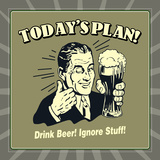 Today's Plan! Drink Beer! Ignore Stuff! Prints by  Retrospoofs