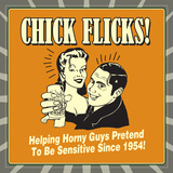 Chick Flicks! Helping Horny Guys Pretend to Be Sensitive Since 1954! Posters by  Retrospoofs