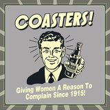 Coasters! Giving Women a Reason to Complain Since 1915! Prints by  Retrospoofs
