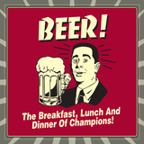 Beer! the Breakfast, Lunch and Dinner of Champions! Photo by  Retrospoofs