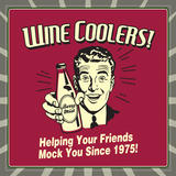 Wine Coolers! Helping Your Friends Mock You Since 1975! Prints by  Retrospoofs