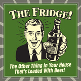 The Fridge! the Other Thing in Your House That's Loaded with Beer! Posters by  Retrospoofs
