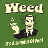 Weed it's a Lungful of Fun Prints by  Retrospoofs