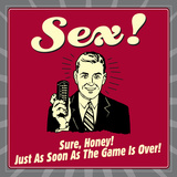 Sex! Sure, Honey! Just as Soon as the Game Is Over! Prints by  Retrospoofs