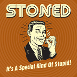 Stoned it's a Special Kind of Stupid! Print by  Retrospoofs