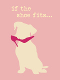 Shoe Fits - Pink Version Plastic Sign by  Dog is Good