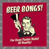 Beer Bongs! for Even Faster Relief of Reality! Photo by  Retrospoofs