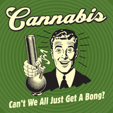 Cannabis Can't We All Just Get a Bong Prints by  Retrospoofs