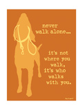 Never Walk - Orange Version Poster by  Dog is Good