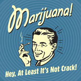 Marijuana! Hey, at Least it's Not Crack! Posters by  Retrospoofs