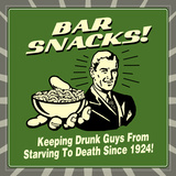 Bar Snacks! Keeping Drunk Guys from Starving to Death Since 1924! Posters by  Retrospoofs