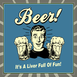 Beer! it's a Liver Full of Fun! Prints by  Retrospoofs