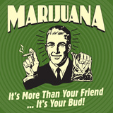 Marijuana! it's More Than a Friend, it's Your Bud! Prints by  Retrospoofs