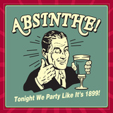 Absinthe! Tonight We Party Like it's 1899! Poster by  Retrospoofs