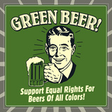 Green Beer! Support Equal Rights for Beers of All Colors! Posters por  Retrospoofs