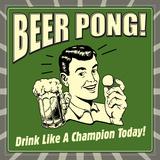 Beer Pong! Drink Like a Champion Today! Plakat af  Retrospoofs