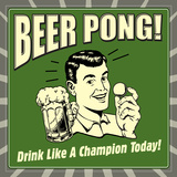 Beer Pong! Drink Like a Champion Today! Print by  Retrospoofs