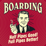 Boarding Half Pipes Good! Full Pipes Better! Prints by  Retrospoofs
