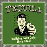 Tequila! Terrifying Brain Cells Since 1874! Posters by  Retrospoofs