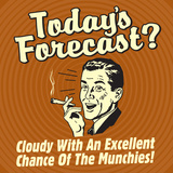 Today's Forecast Cloudy with an Excellent Chance of the Munchies! Poster by  Retrospoofs