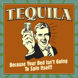 Tequila! Because Your Bed Isn't Going to Spin Itself! Prints by  Retrospoofs