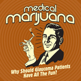 Medical Marijuana Why Should Glaucoma Patients Have All the Fun Posters by  Retrospoofs