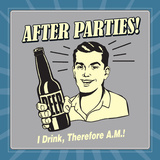 After Parties! I Drink Therefore A.M. Posters by  Retrospoofs