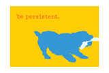 Persistent - Yellow Version Posters by  Dog is Good