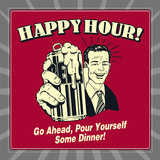 Happy Hour! Go Ahead, Pour Yourself Some Dinner! Prints by  Retrospoofs