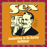 Sex Something to Do During Halftime! Posters by  Retrospoofs