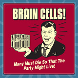 Brain Cells! Many Must Die So That the Party Might Live! Prints by  Retrospoofs