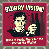 Blurry Vision! When in Doubt Reach for the Beer in the Middle! Print by  Retrospoofs