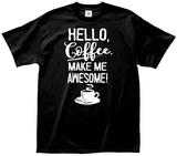 Hello Coffee Make Me Awesome T-Shirt