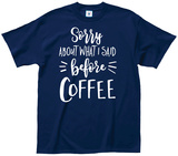 Sorry For What I Said Without Coffee T-Shirt
