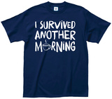 Survived Another Morning Shirts