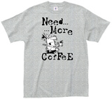 NeedMore...Coffee Shirt