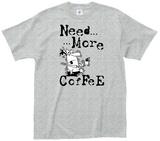 NeedMore...Coffee Shirts