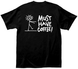 Must Have Coffee T-Shirts