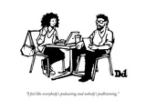 """I feel like everybody's podcasting and nobody's podlistening."" - New Yorker Cartoon Premium Giclee Print by Drew Dernavich"