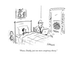"""Please, Daddy, just one more conspiracy theory."" - New Yorker Cartoon Premium Giclee Print by David Sipress"