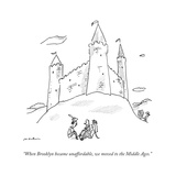 """When Brooklyn became unaffordable, we moved to the Middle Ages."" - New Yorker Cartoon Premium Giclee Print by Michael Maslin"