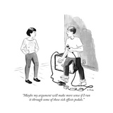"""""""Maybe my argument will make more sense if I run it through some of these ..."""" - New Yorker Cartoon Premium Giclee Print by Emily Flake"""